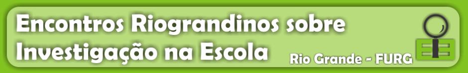 Encontros Riograndinos sobre Investigação na Escola FURG